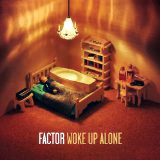 Factor - Wake up alone