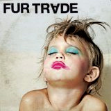 Fur Trade - Don't Get Heavy